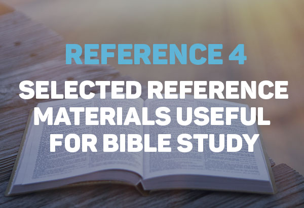 Selected Reference Materials Useful for Bible Study